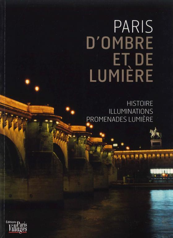 Paris d'ombre et de lumière Histoire, illuminations, promenades lumière